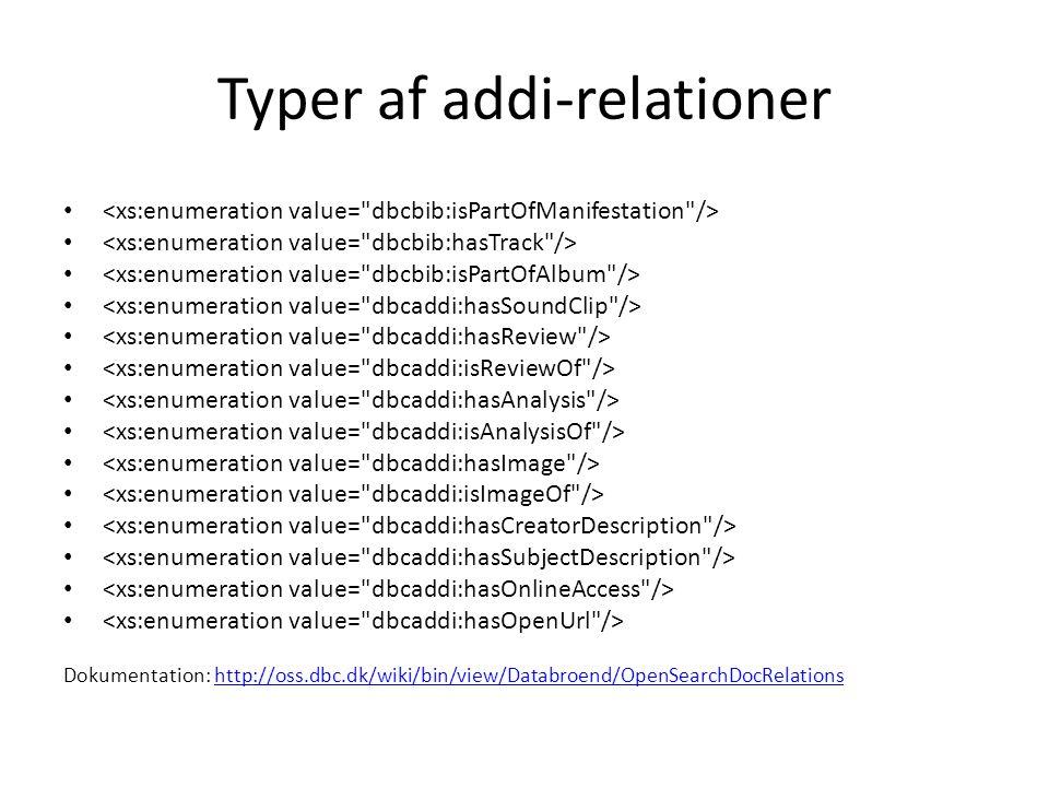 Typer af addi-relationer Dokumentation: http://oss.dbc.dk/wiki/bin/view/Databroend/OpenSearchDocRelationshttp://oss.dbc.dk/wiki/bin/view/Databroend/OpenSearchDocRelations