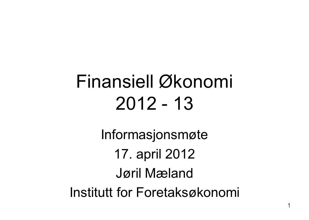 1 Finansiell Økonomi 2012 - 13 Informasjonsmøte 17.