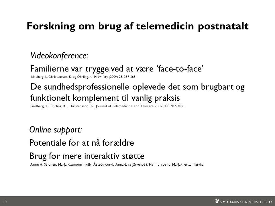 Forskning om brug af telemedicin postnatalt Videokonference: Familierne var trygge ved at være 'face-to-face' Lindberg, I., Christensson, K.