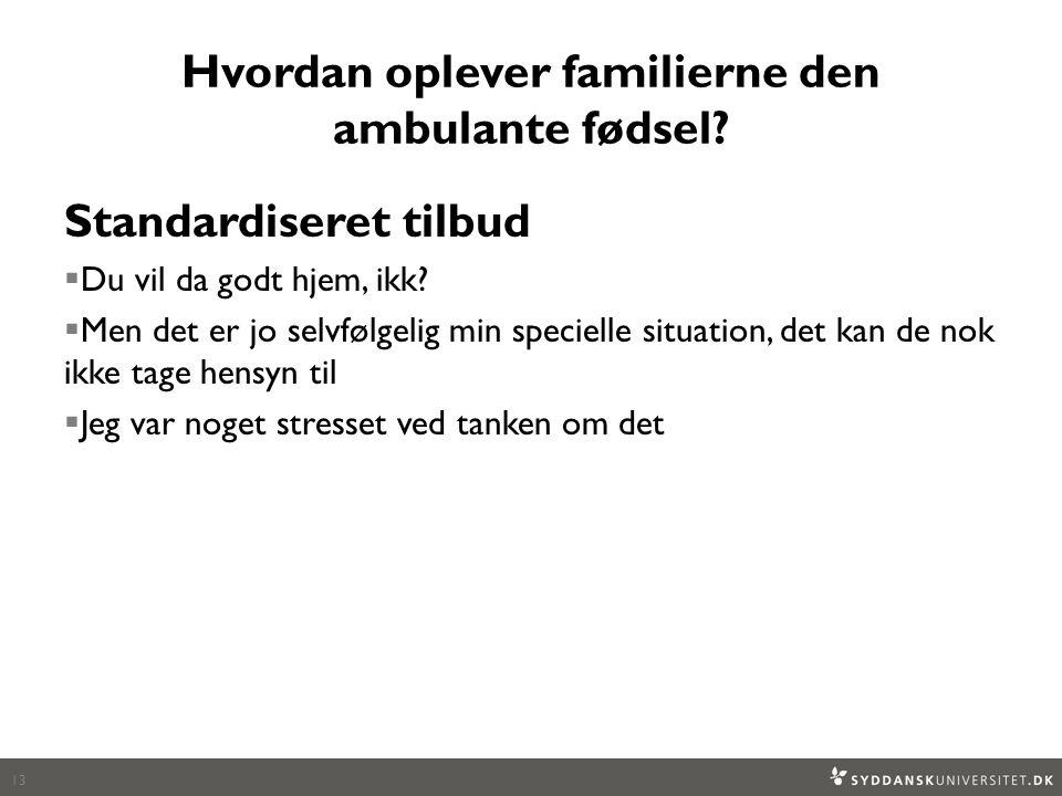 Hvordan oplever familierne den ambulante fødsel. Standardiseret tilbud  Du vil da godt hjem, ikk.