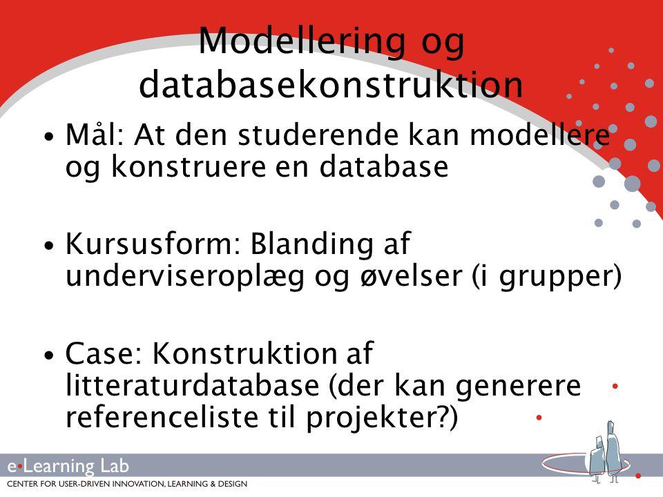 Modellering og databasekonstruktion Mål: At den studerende kan modellere og konstruere en database Kursusform: Blanding af underviseroplæg og øvelser (i grupper) Case: Konstruktion af litteraturdatabase (der kan generere referenceliste til projekter )