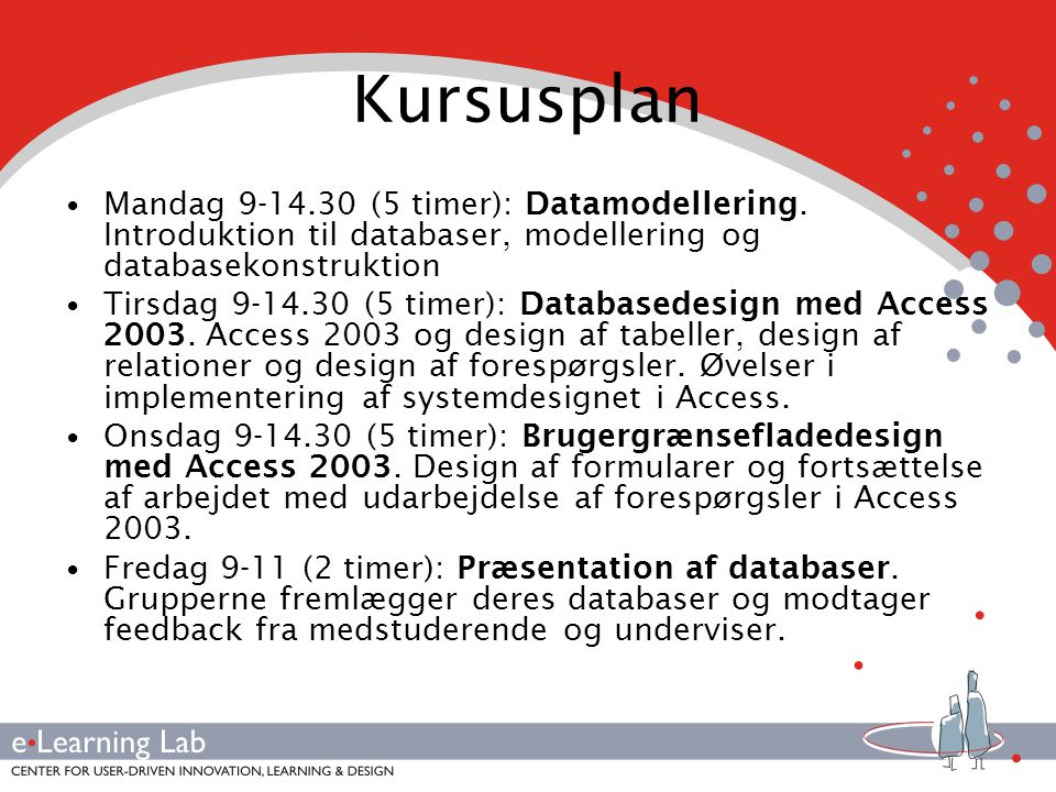Kursusplan Mandag 9-14.30 (5 timer): Datamodellering.
