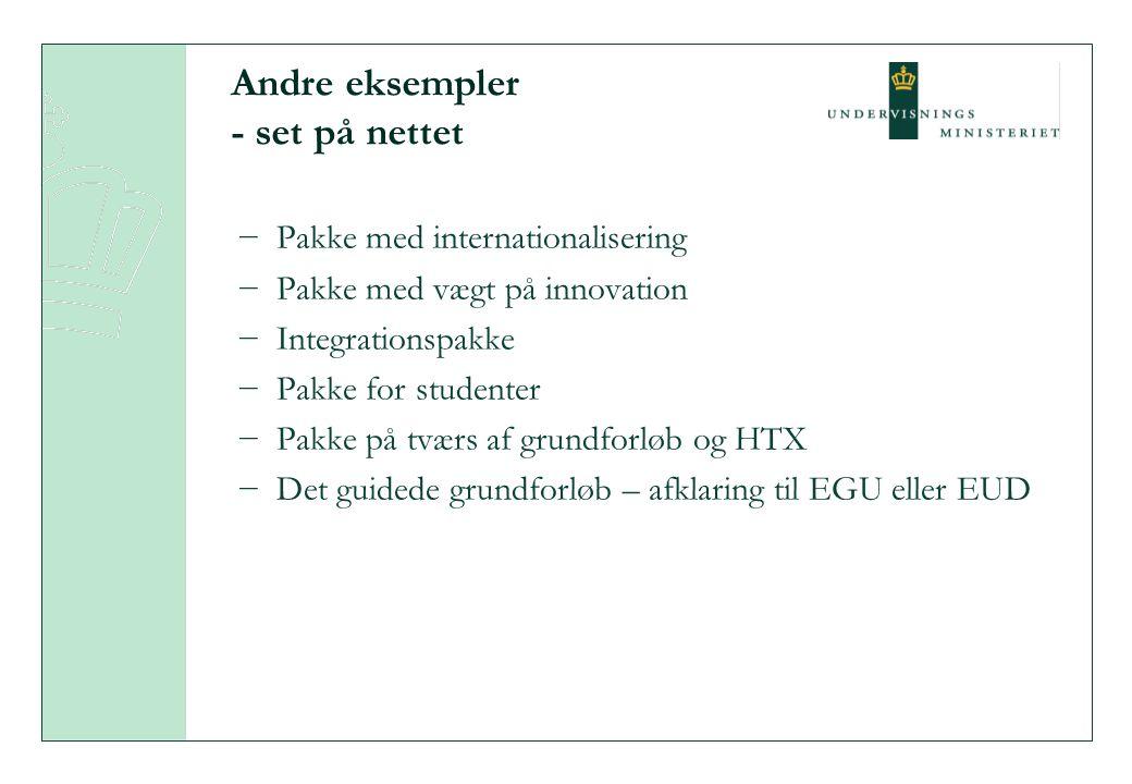 Andre eksempler - set på nettet −Pakke med internationalisering −Pakke med vægt på innovation −Integrationspakke −Pakke for studenter −Pakke på tværs af grundforløb og HTX −Det guidede grundforløb – afklaring til EGU eller EUD