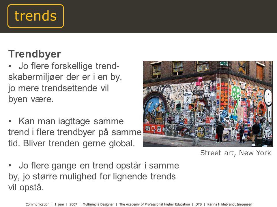 Trendbyer Jo flere forskellige trend- skabermiljøer der er i en by, jo mere trendsettende vil byen være.