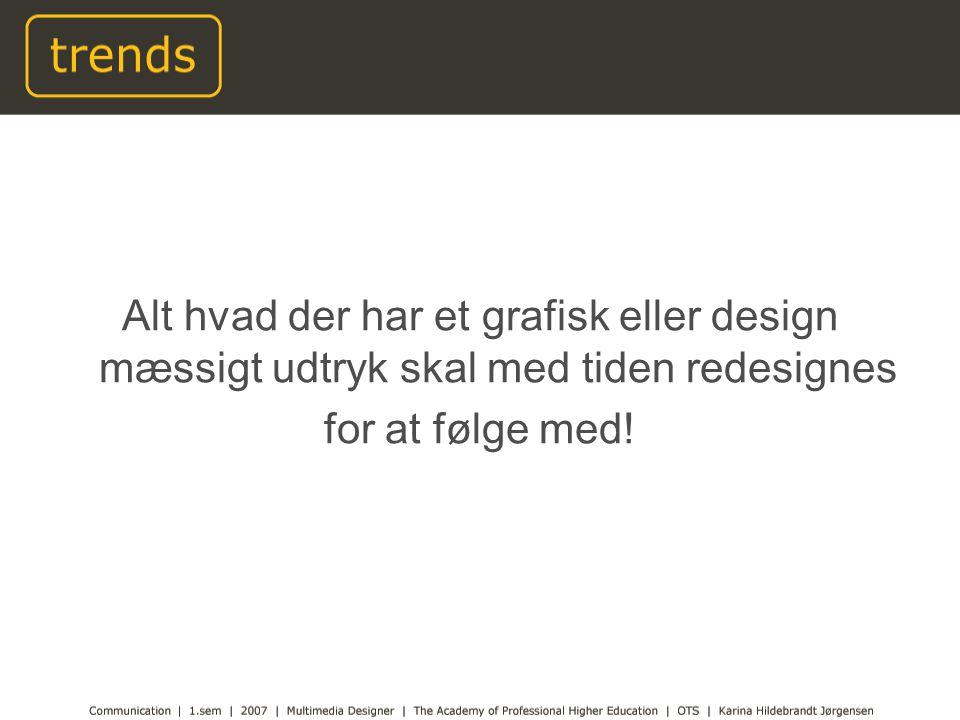 Alt hvad der har et grafisk eller design mæssigt udtryk skal med tiden redesignes for at følge med!