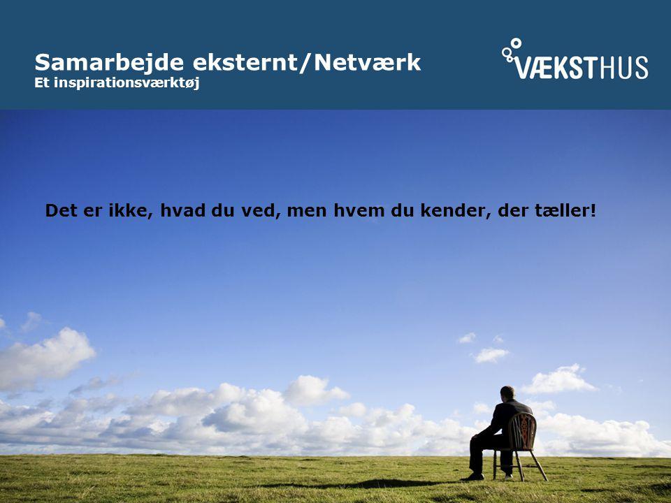 Samarbejde eksternt/Netværk Et inspirationsværktøj Det er ikke, hvad du ved, men hvem du kender, der tæller!