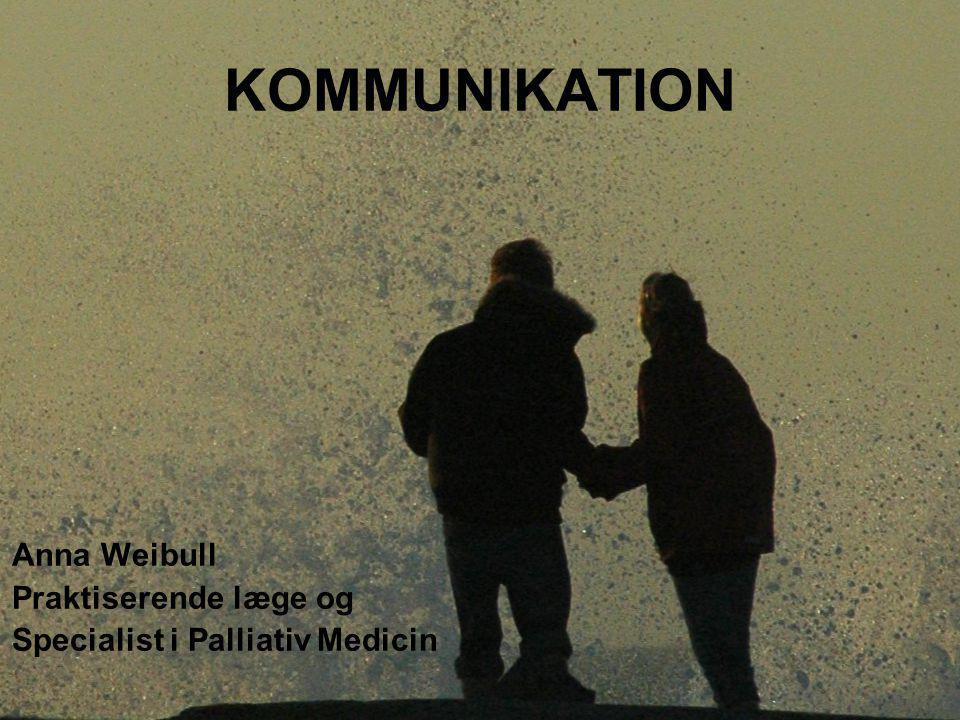 KOMMUNIKATION Anna Weibull Praktiserende læge og Specialist i Palliativ Medicin
