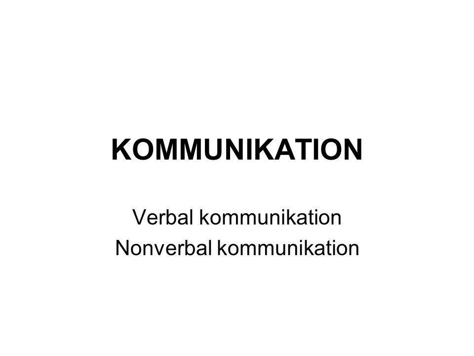 KOMMUNIKATION Verbal kommunikation Nonverbal kommunikation