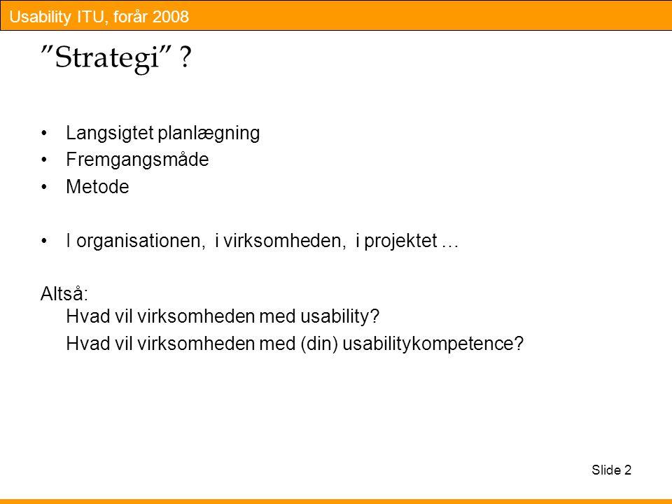 Usability ITU, forår 2008 Slide 2 Strategi .
