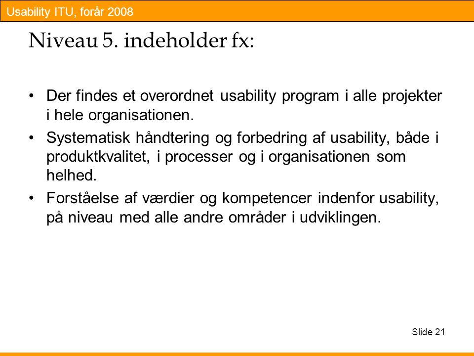 Usability ITU, forår 2008 Slide 21 Niveau 5.
