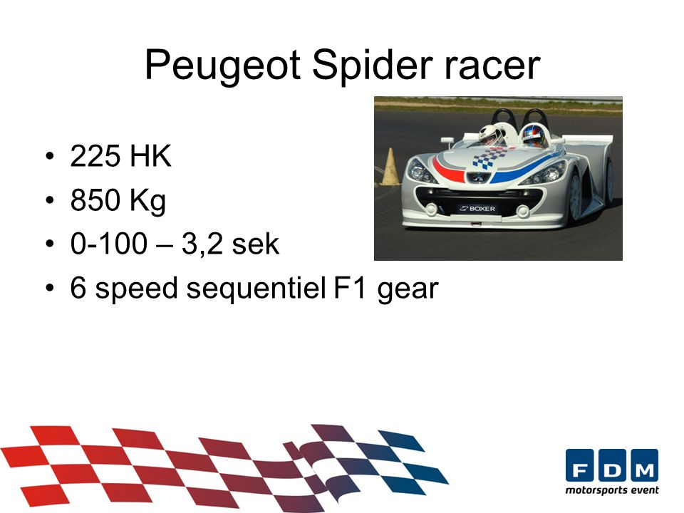 Peugeot Spider racer 225 HK 850 Kg 0-100 – 3,2 sek 6 speed sequentiel F1 gear