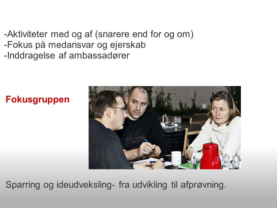 -Aktiviteter med og af (snarere end for og om) -Fokus på medansvar og ejerskab -Inddragelse af ambassadører Fokusgruppen Sparring og ideudveksling- fra udvikling til afprøvning.
