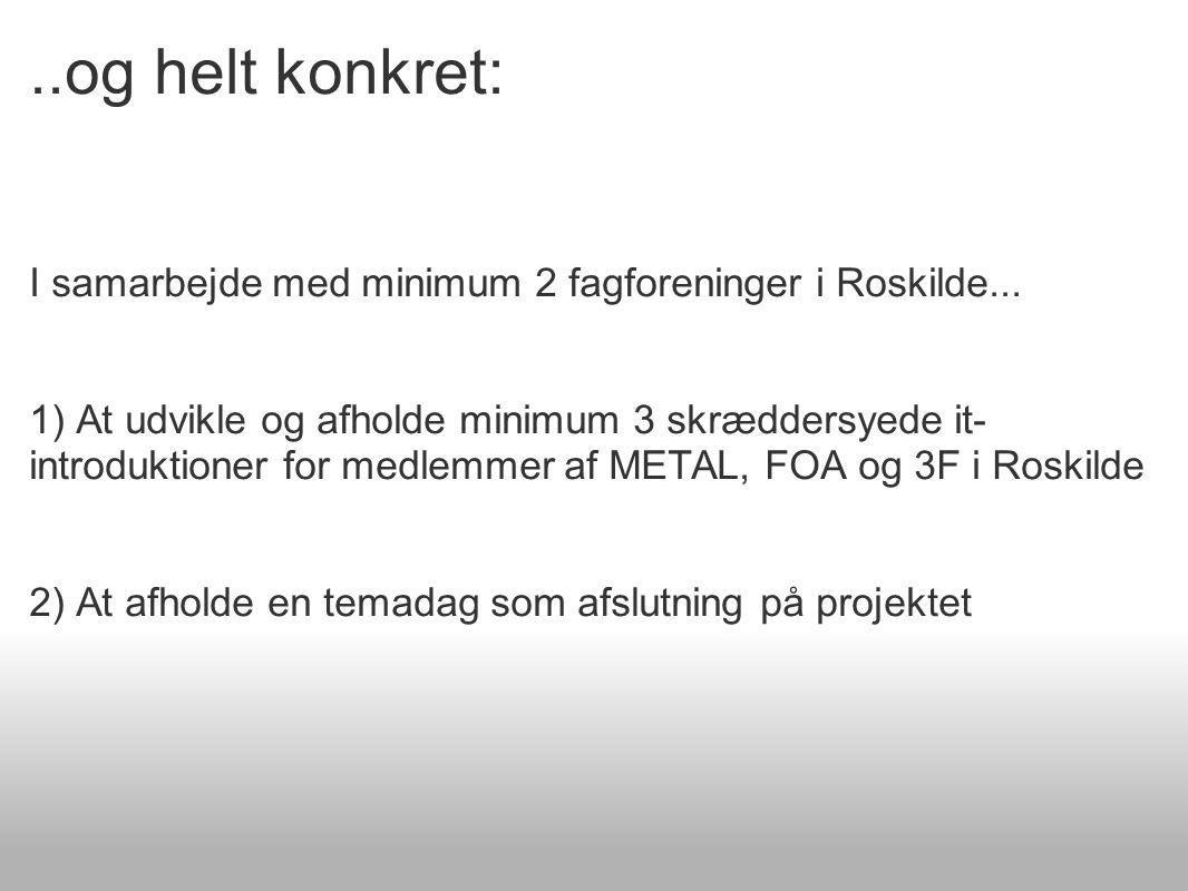 ..og helt konkret: I samarbejde med minimum 2 fagforeninger i Roskilde...