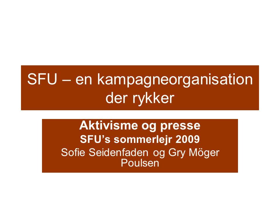 SFU – en kampagneorganisation der rykker Aktivisme og presse SFU's sommerlejr 2009 Sofie Seidenfaden og Gry Möger Poulsen