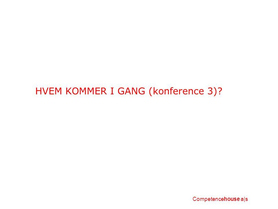 HVEM KOMMER I GANG (konference 3) Competencehouse a|s