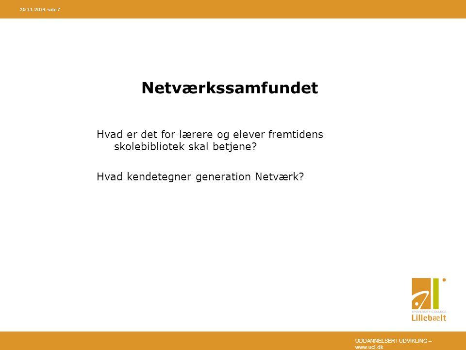 UDDANNELSER I UDVIKLING – www.ucl.dk 20-11-2014 side 7 Netværkssamfundet Hvad er det for lærere og elever fremtidens skolebibliotek skal betjene.