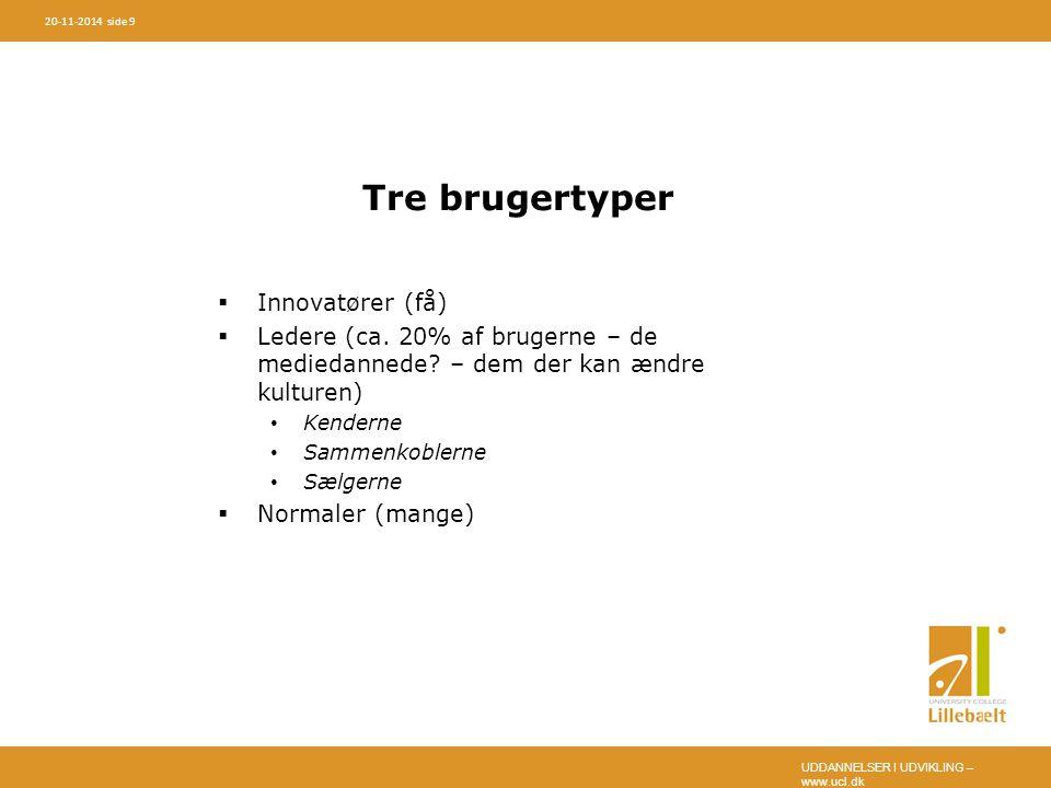 UDDANNELSER I UDVIKLING – www.ucl.dk 20-11-2014 side 9 Tre brugertyper  Innovatører (få)  Ledere (ca.