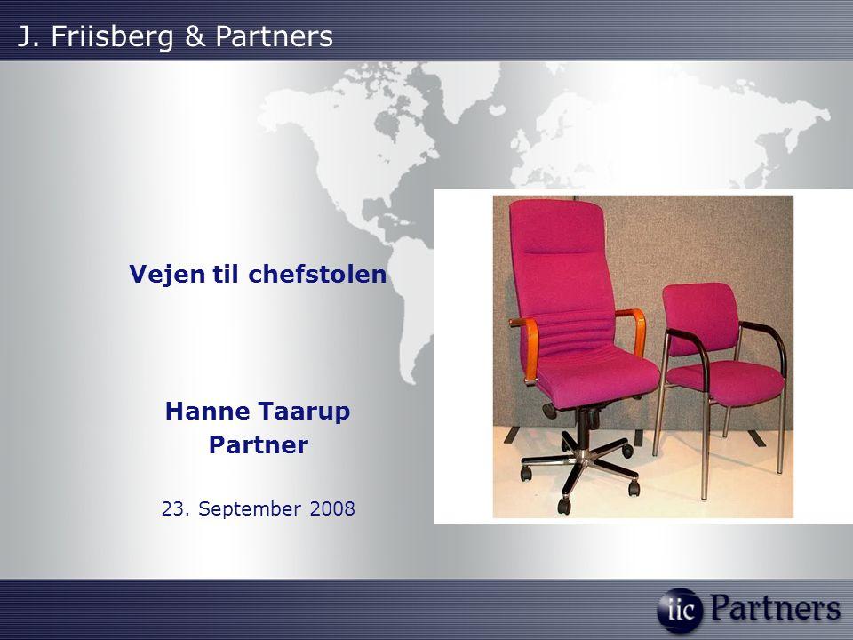 Vejen til chefstolen Hanne Taarup Partner 23. September 2008 J. Friisberg & Partners
