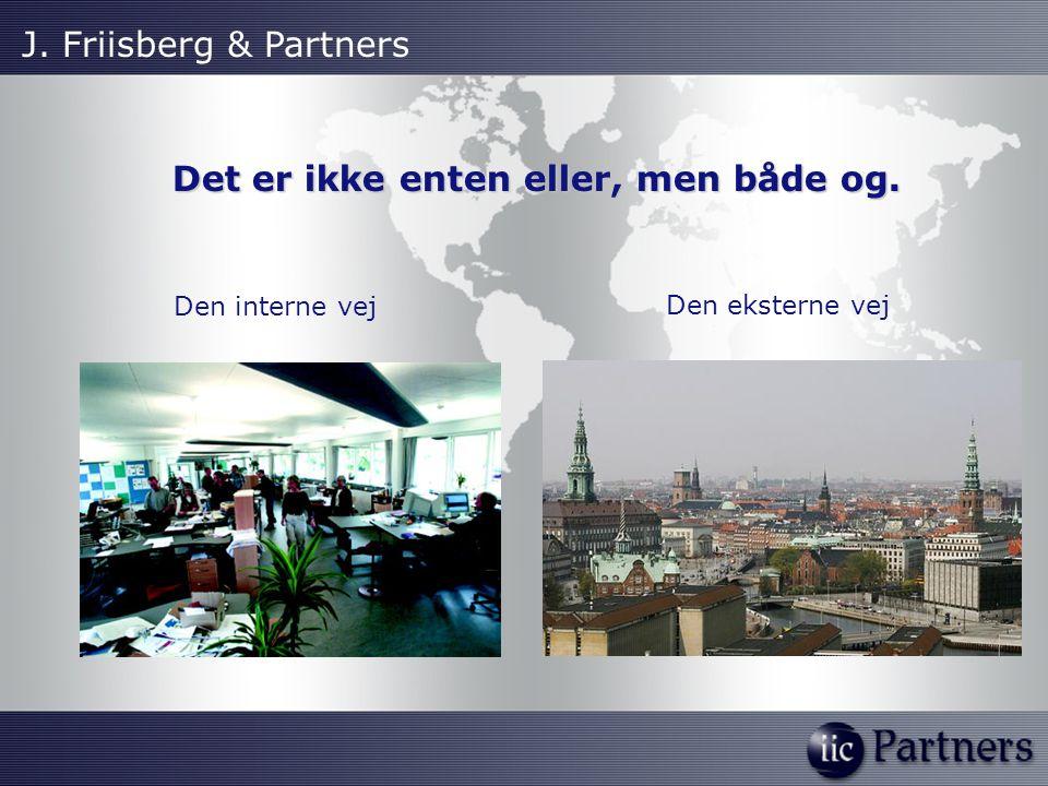 Det er ikke enten eller, men både og. Den interne vej J. Friisberg & Partners Den eksterne vej