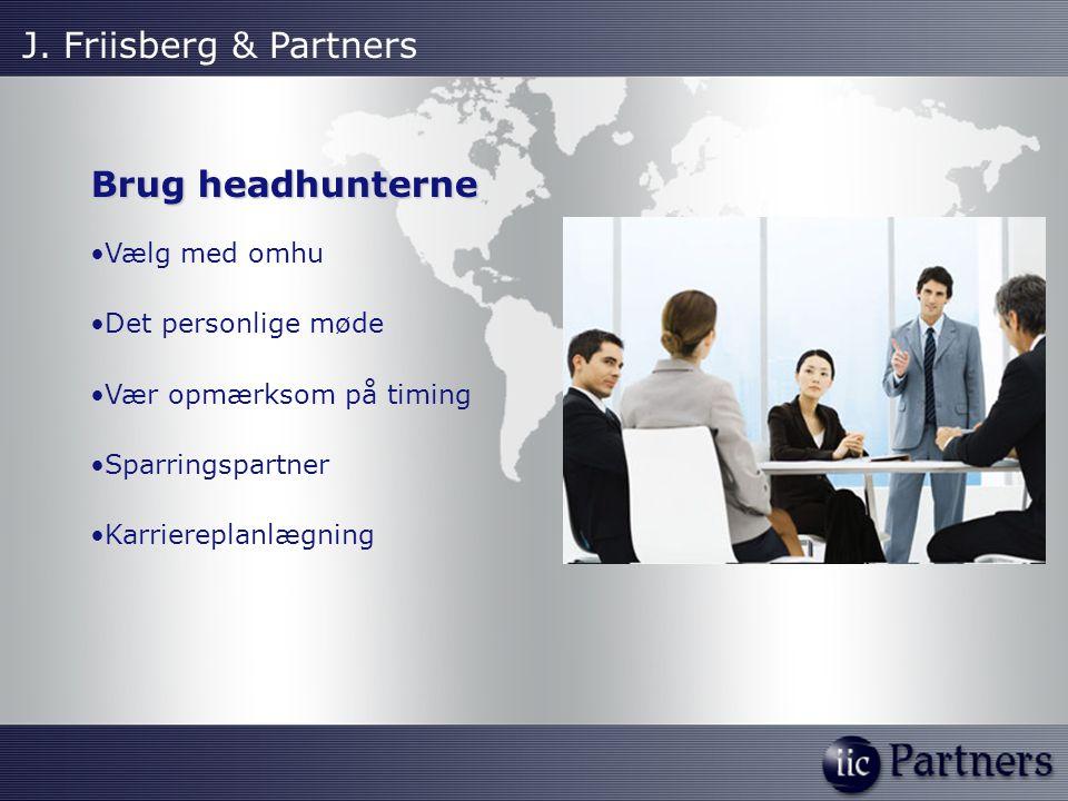 Brug headhunterne Vælg med omhu Det personlige møde Vær opmærksom på timing Sparringspartner Karriereplanlægning J.