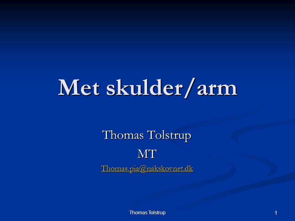 2Thomas Tolstrup Met skulder/arm Husk der samlignes altid med den raske side før vi behandler.