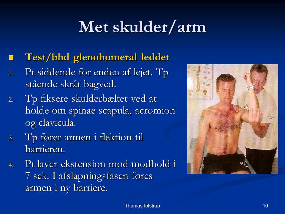 10Thomas Tolstrup Met skulder/arm Test/bhd glenohumeral leddet Test/bhd glenohumeral leddet 1. Pt siddende for enden af lejet. Tp stående skråt bagved