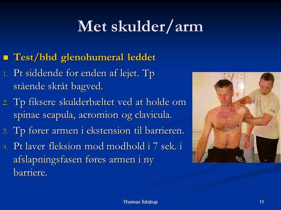 11Thomas Tolstrup Met skulder/arm Test/bhd glenohumeral leddet Test/bhd glenohumeral leddet 1. Pt siddende for enden af lejet. Tp stående skråt bagved