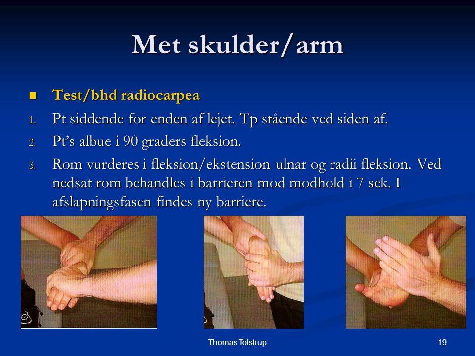 19Thomas Tolstrup Met skulder/arm Test/bhd radiocarpea Test/bhd radiocarpea 1. Pt siddende for enden af lejet. Tp stående ved siden af. 2. Pt's albue