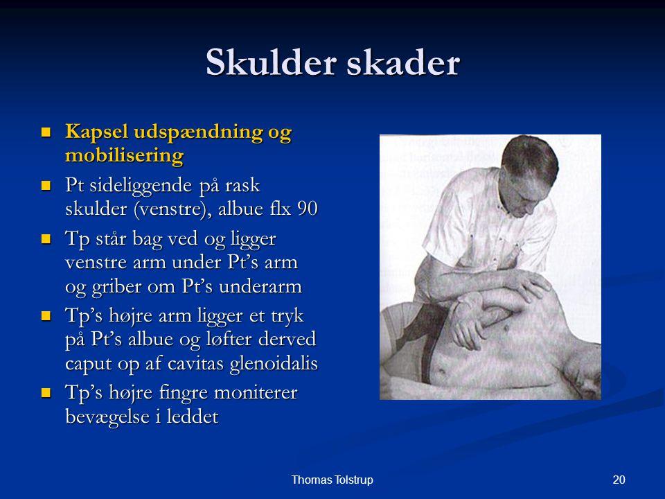 20Thomas Tolstrup Skulder skader Kapsel udspændning og mobilisering Kapsel udspændning og mobilisering Pt sideliggende på rask skulder (venstre), albu