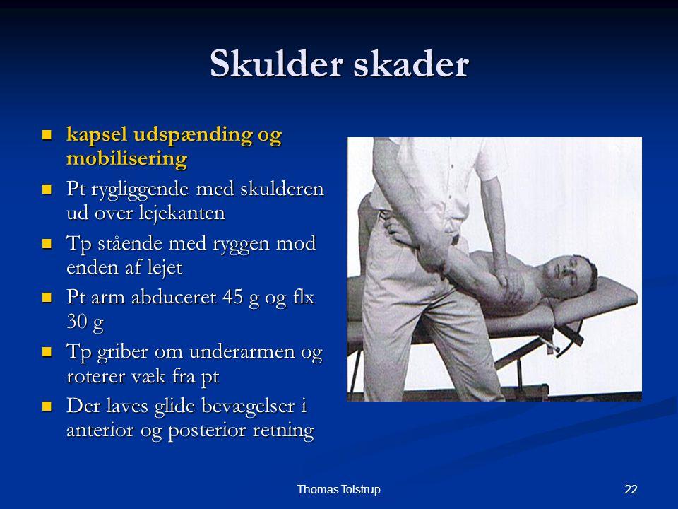 22Thomas Tolstrup Skulder skader kapsel udspænding og mobilisering kapsel udspænding og mobilisering Pt rygliggende med skulderen ud over lejekanten P