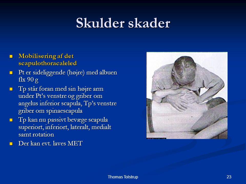 23Thomas Tolstrup Skulder skader Mobilisering af det scapulothoracaleled Mobilisering af det scapulothoracaleled Pt er sideliggende (højre) med albuen