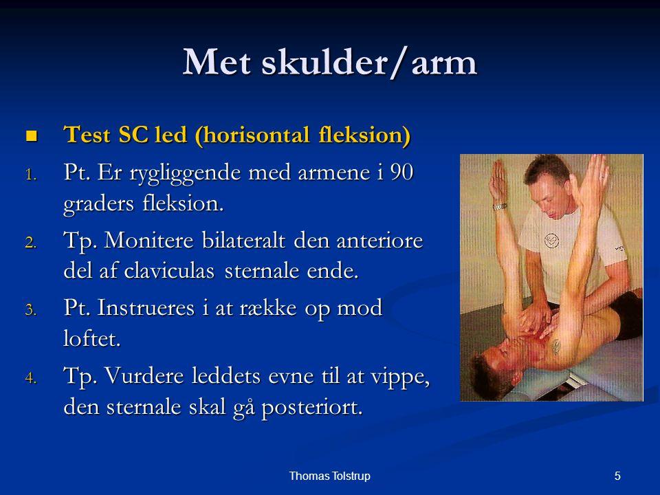 16Thomas Tolstrup Met skulder/arm Test/bhd glenohumeral leddet Test/bhd glenohumeral leddet Samme fremgangsmåde som ved AC test og behandling.