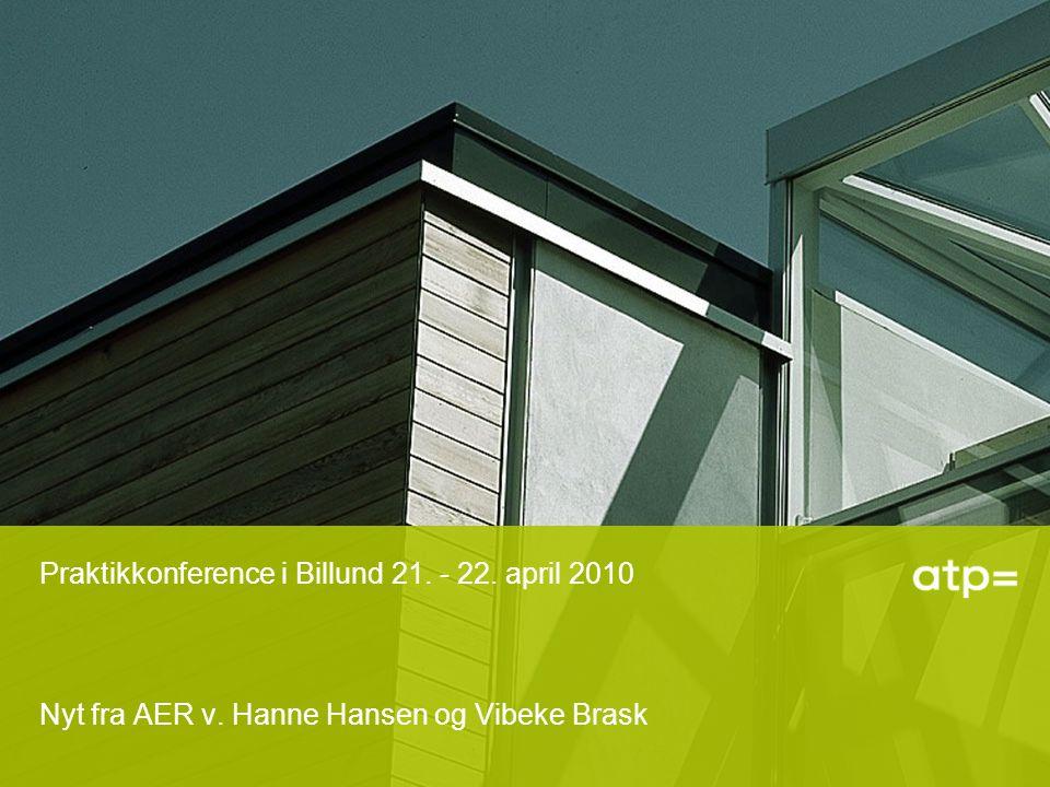 Praktikkonference i Billund 21. - 22. april 2010 Nyt fra AER v. Hanne Hansen og Vibeke Brask
