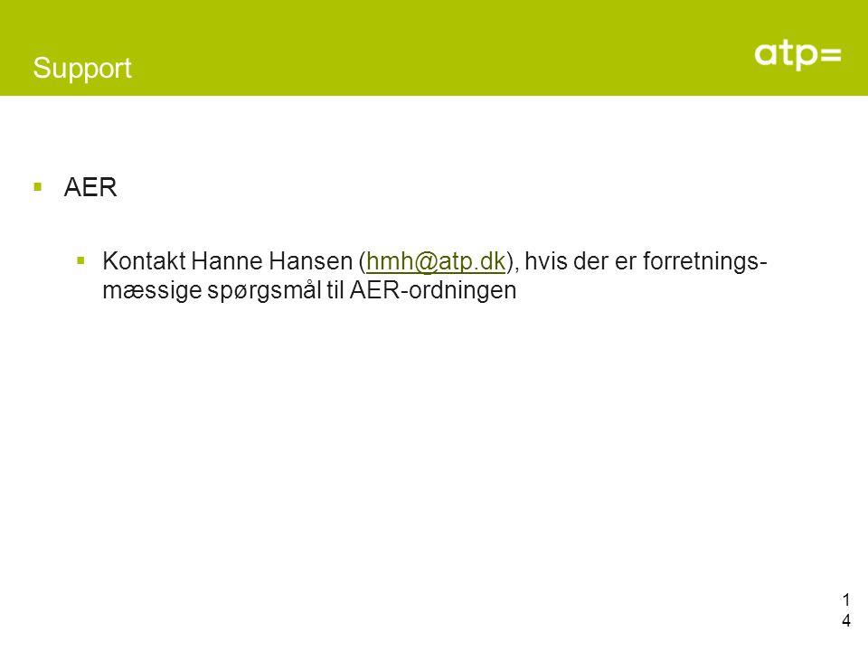 14 Support  AER  Kontakt Hanne Hansen (hmh@atp.dk), hvis der er forretnings- mæssige spørgsmål til AER-ordningenhmh@atp.dk
