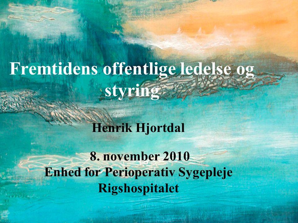 Fremtidens offentlige ledelse og styring Henrik Hjortdal 8.