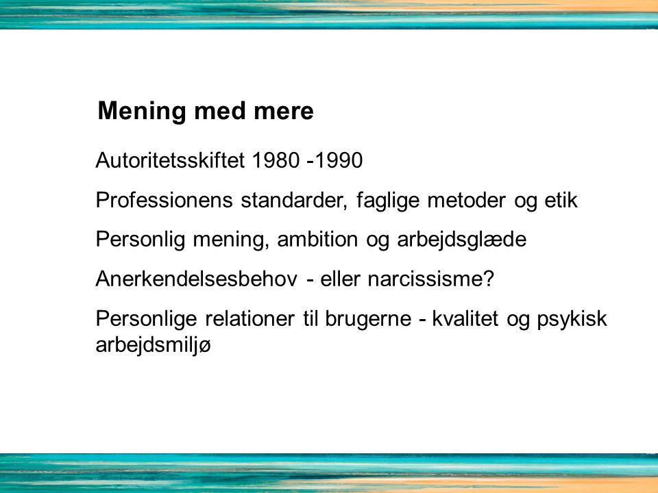 Autoritetsskiftet 1980 -1990 Professionens standarder, faglige metoder og etik Personlig mening, ambition og arbejdsglæde Anerkendelsesbehov - eller narcissisme.