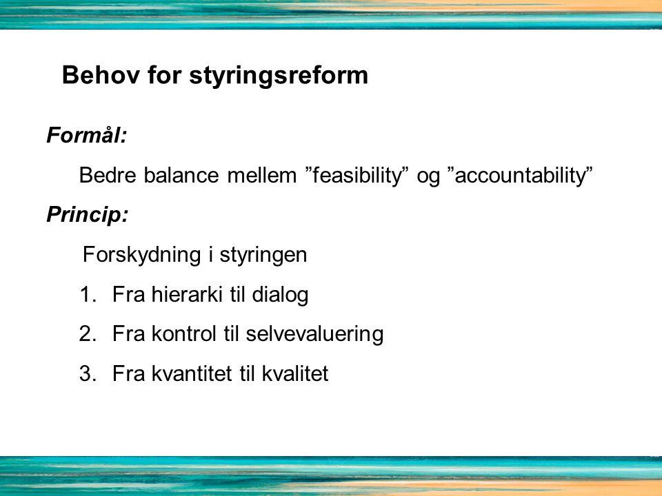 Formål: Bedre balance mellem feasibility og accountability Princip: Forskydning i styringen 1.Fra hierarki til dialog 2.Fra kontrol til selvevaluering 3.Fra kvantitet til kvalitet Behov for styringsreform
