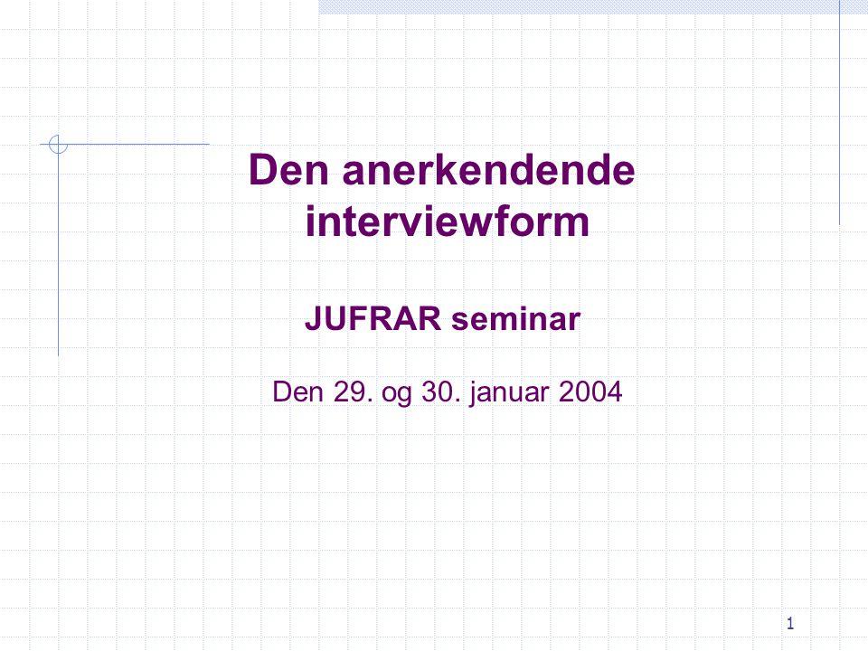 1 Den anerkendende interviewform JUFRAR seminar Den 29. og 30. januar 2004