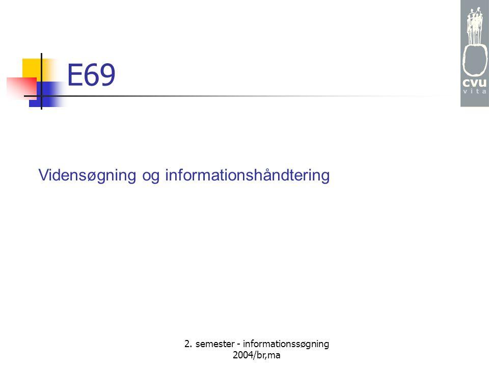 2. semester - informationssøgning 2004/br,ma Vidensøgning og informationshåndtering E69