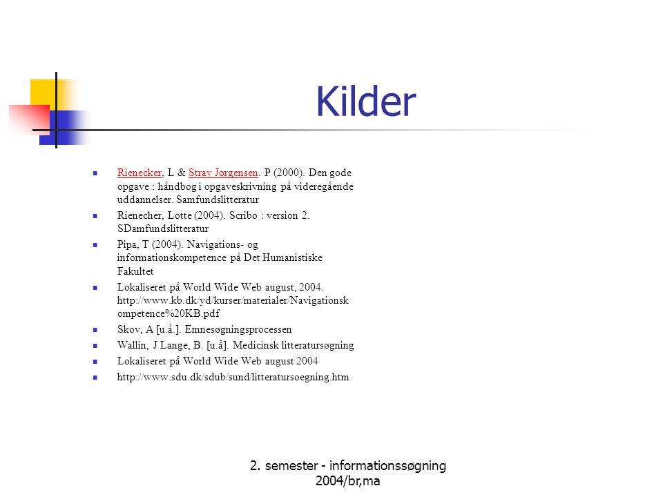 2. semester - informationssøgning 2004/br,ma Kilder Rienecker, L & Stray Jørgensen.