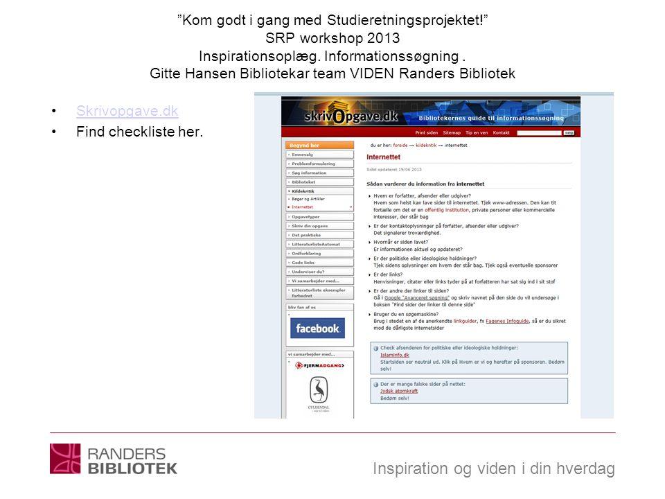 Inspiration og viden i din hverdag Kom godt i gang med Studieretningsprojektet! SRP workshop 2013 Inspirationsoplæg.