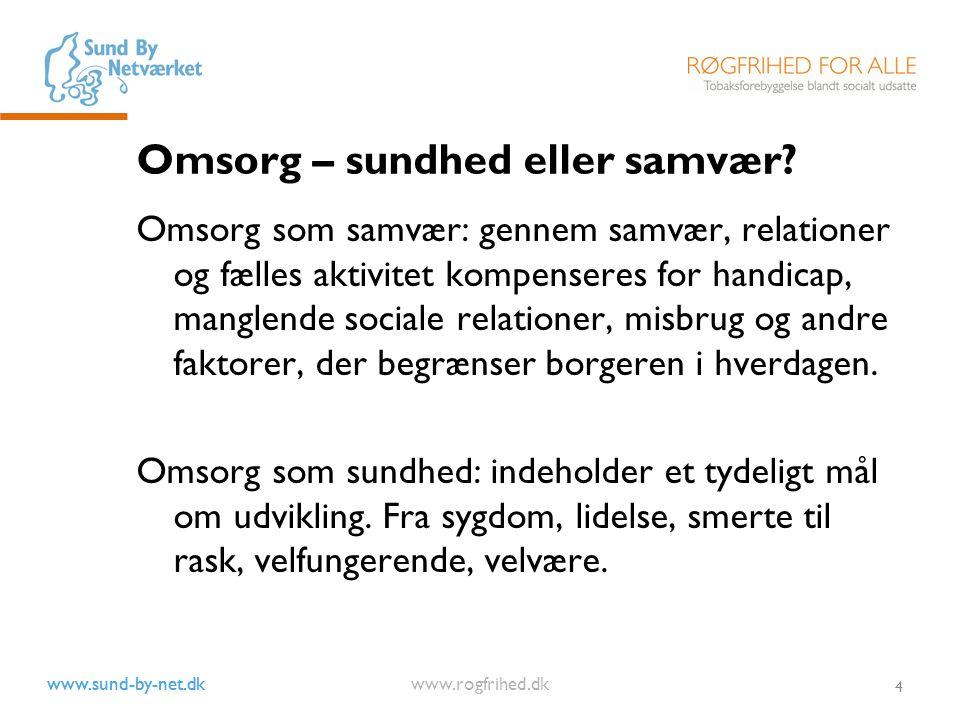 www.sund-by-net.dk www.rogfrihed.dk 4 Omsorg – sundhed eller samvær.