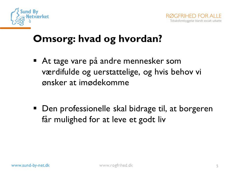 www.sund-by-net.dk www.rogfrihed.dk 5 Omsorg: hvad og hvordan.