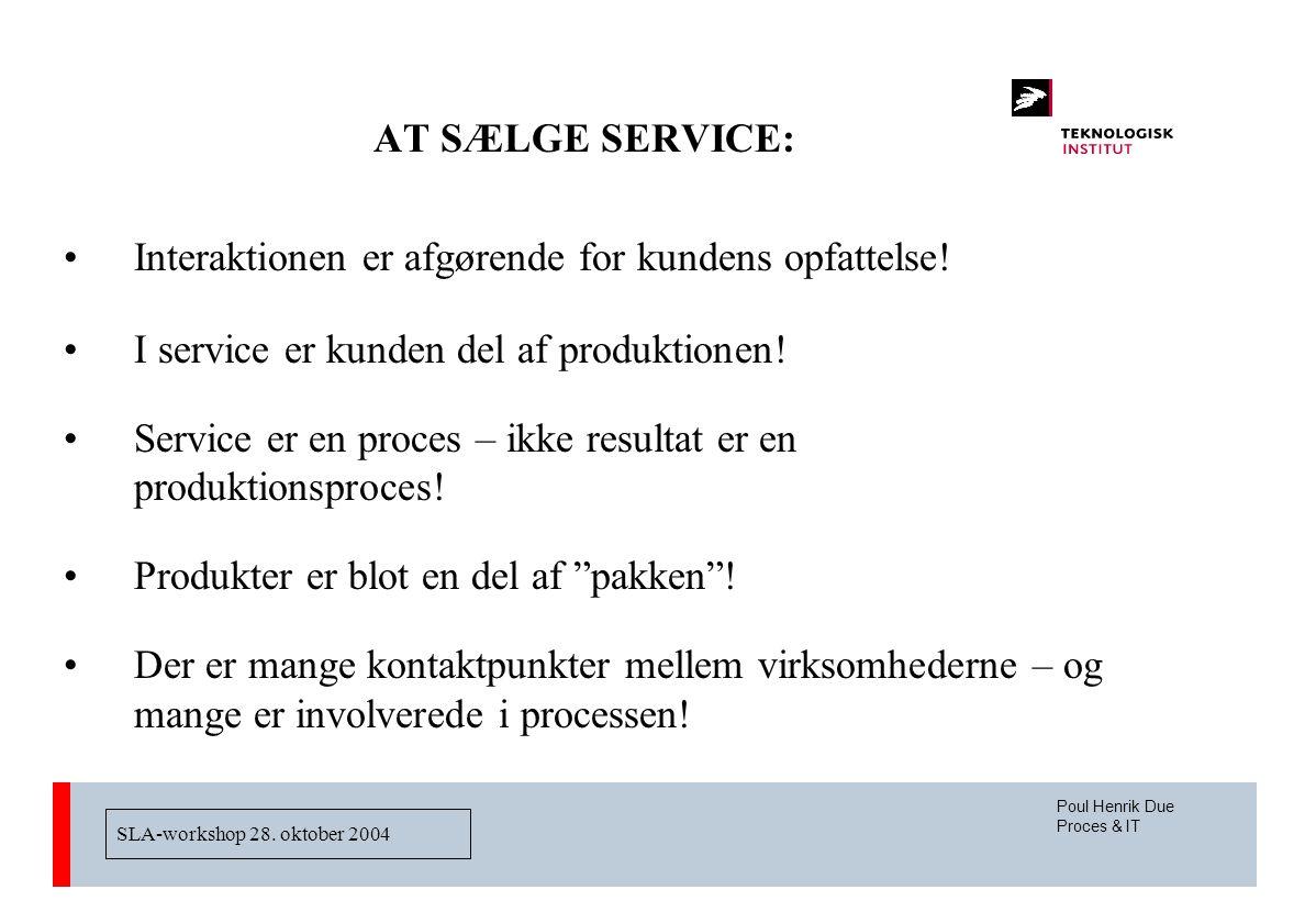 SLA-workshop 28. oktober 2004 AT SÆLGE SERVICE: Interaktionen er afgørende for kundens opfattelse.