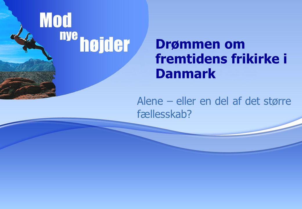 nye højder Mod Drømmen om fremtidens frikirke i Danmark Alene – eller en del af det større fællesskab