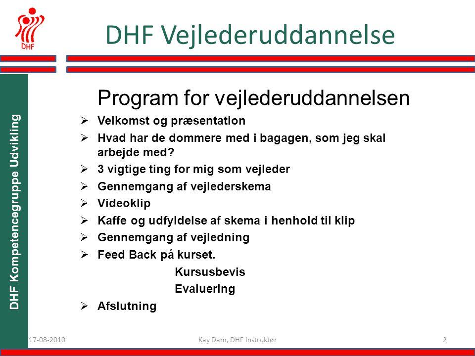 217-08-2010 DHF Vejlederuddannelse Program for vejlederuddannelsen  Velkomst og præsentation  Hvad har de dommere med i bagagen, som jeg skal arbejde med.