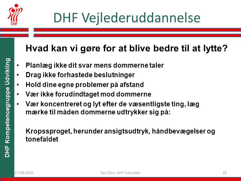 2017-08-2010 DHF Vejlederuddannelse Kay Dam, DHF Instruktør DHF Kompetencegruppe Udvikling Hvad kan vi gøre for at blive bedre til at lytte.