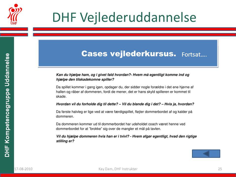 DHF Kompetencegruppe Uddannelse 2517-08-2010 DHF Vejlederuddannelse Kay Dam, DHF Instruktør Fortsat….
