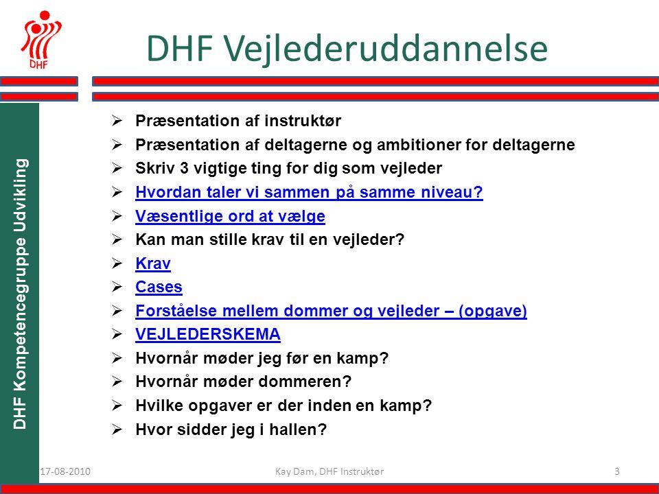 317-08-2010 DHF Vejlederuddannelse  Præsentation af instruktør  Præsentation af deltagerne og ambitioner for deltagerne  Skriv 3 vigtige ting for dig som vejleder  Hvordan taler vi sammen på samme niveau.