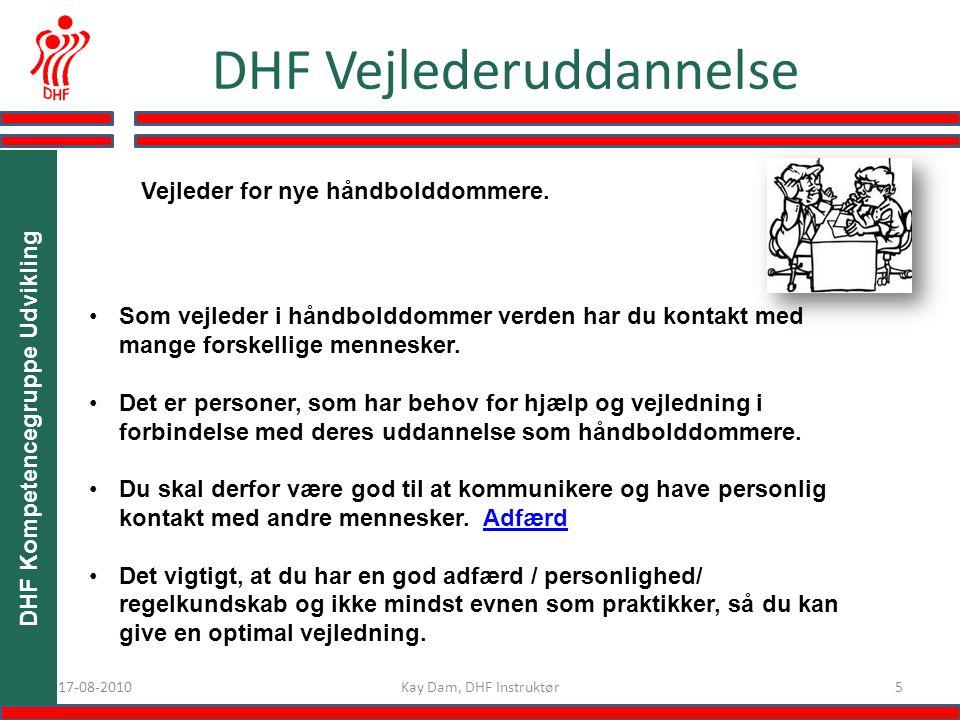 517-08-2010 DHF Vejlederuddannelse Kay Dam, DHF Instruktør DHF Kompetencegruppe Udvikling Som vejleder i håndbolddommer verden har du kontakt med mange forskellige mennesker.